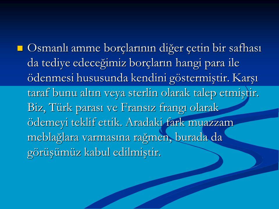 Osmanlı amme borçlarının diğer çetin bir safhası da tediye edeceğimiz borçların hangi para ile ödenmesi hususunda kendini göstermiştir. Karşı taraf bu