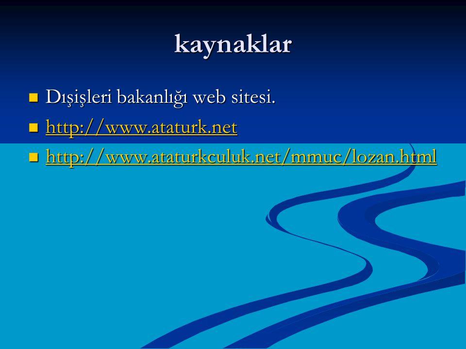 kaynaklar Dışişleri bakanlığı web sitesi. Dışişleri bakanlığı web sitesi. http://www.ataturk.net http://www.ataturk.net http://www.ataturk.net http://