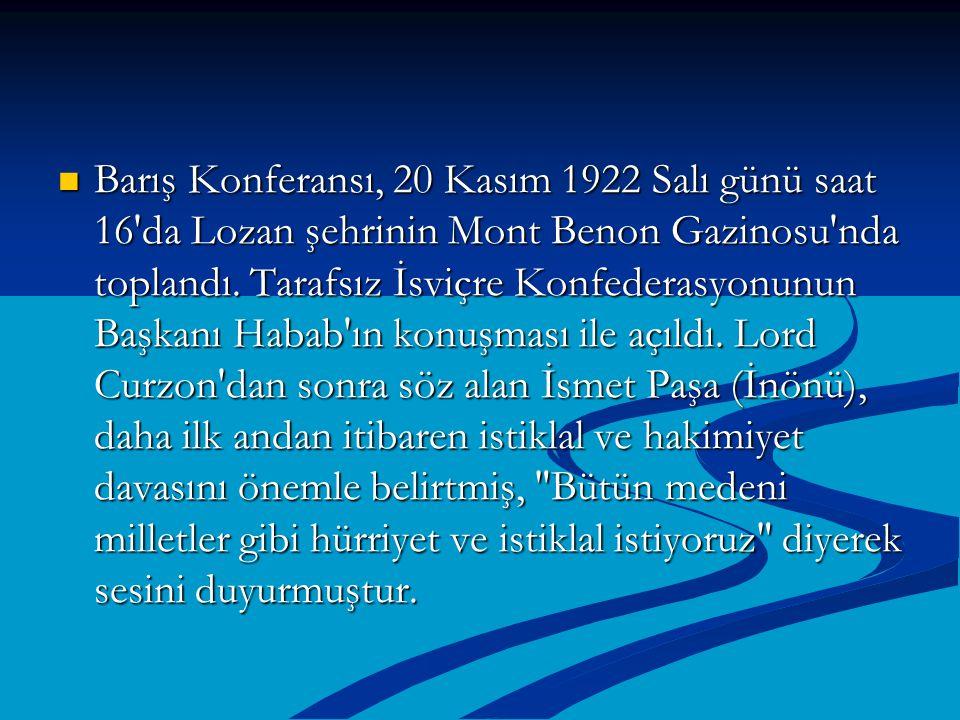 Barış Konferansı, 20 Kasım 1922 Salı günü saat 16'da Lozan şehrinin Mont Benon Gazinosu'nda toplandı. Tarafsız İsviçre Konfederasyonunun Başkanı Habab