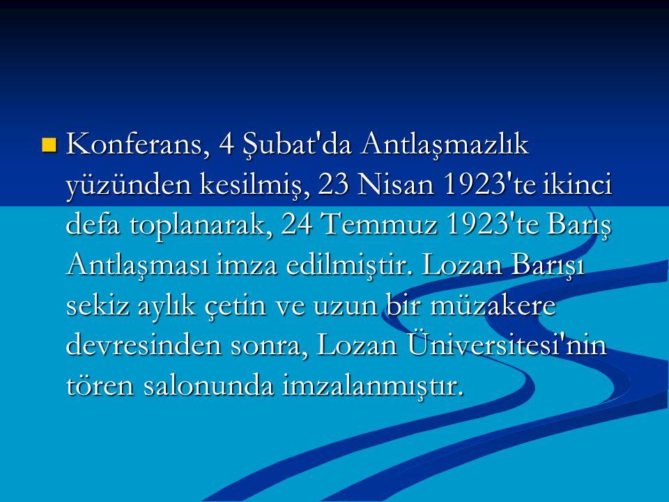 Konferans, 4 Şubat'da Antlaşmazlık yüzünden kesilmiş, 23 Nisan 1923'te ikinci defa toplanarak, 24 Temmuz 1923'te Barış Antlaşması imza edilmiştir. Loz