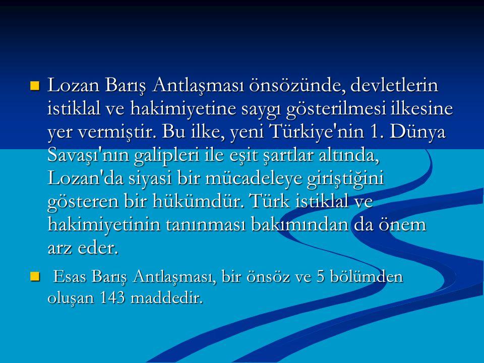 Lozan Barış Antlaşması önsözünde, devletlerin istiklal ve hakimiyetine saygı gösterilmesi ilkesine yer vermiştir. Bu ilke, yeni Türkiye'nin 1. Dünya S