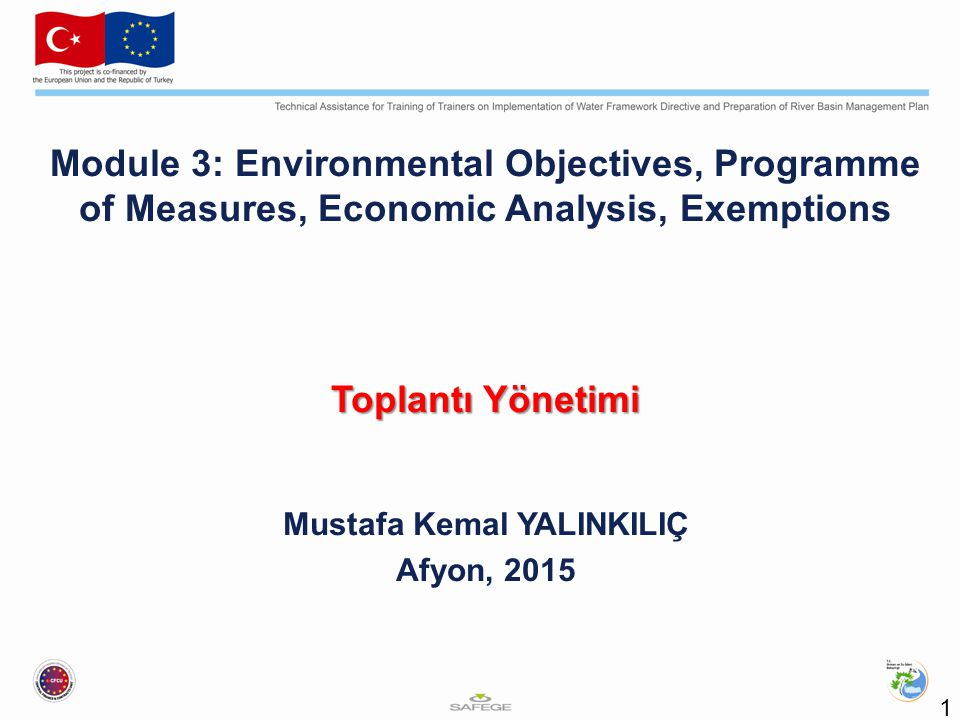 Module 3: Environmental Objectives, Programme of Measures, Economic Analysis, Exemptions Toplantı Yönetimi Mustafa Kemal YALINKILIÇ Afyon, 2015 1
