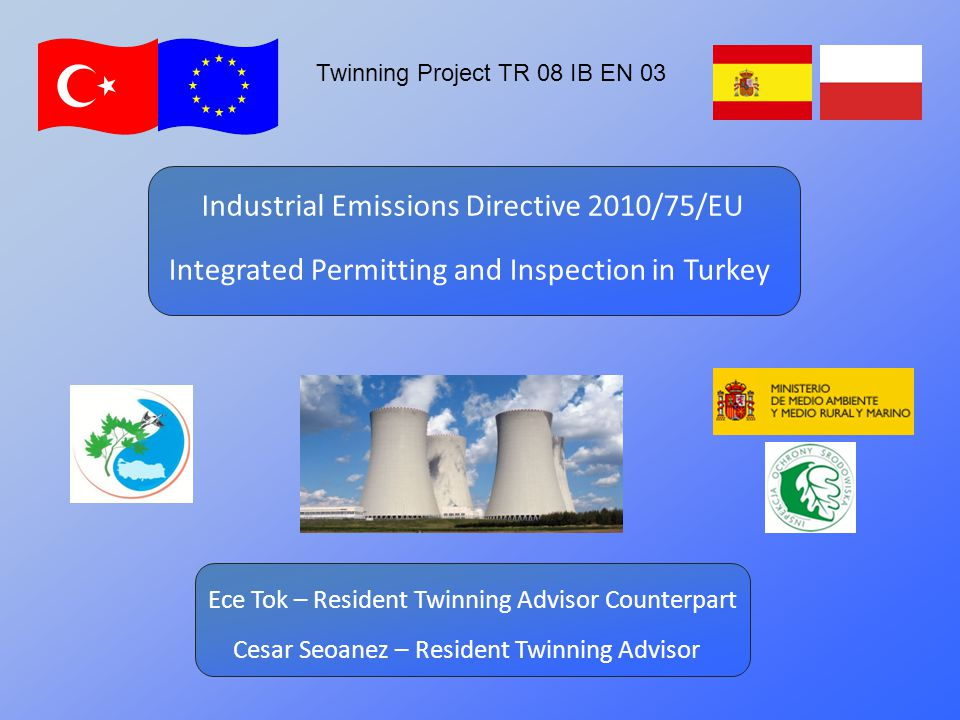 Outline  Next steps: input & cooperation from stakeholders  IED 2010/75/EU & Integrated Permitting Twinning project - TR/2008/IB/EN/03  IED permit procedure  Twinning Project & activities  Further info