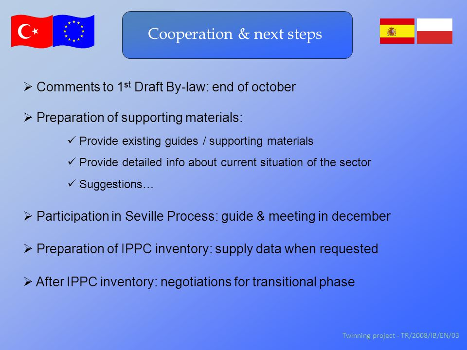 Cooperation & next steps  Preparation of supporting materials:  Preparation of IPPC inventory: supply data when requested Suggestions… Provide exist
