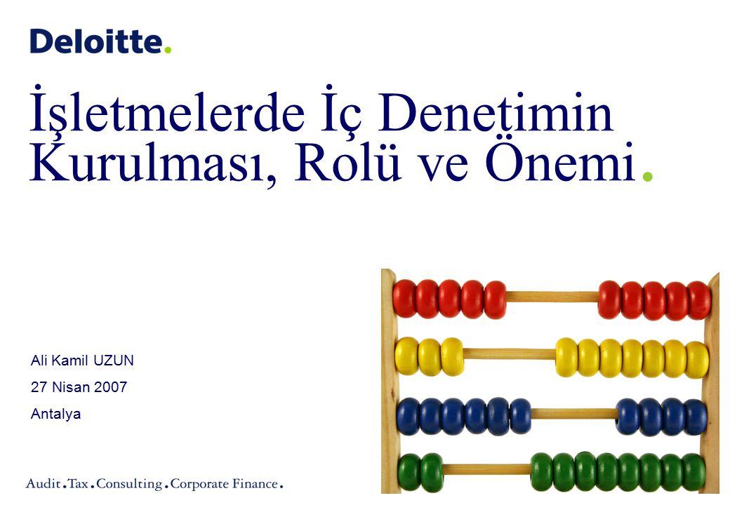 2 ©2007 Deloitte Türkiye İşletmelerde İç Denetimin Kurulması, Rolü ve Önemi / Ali Kamil Uzun Deloitte – Yönetim Kurulu Danışmanı.