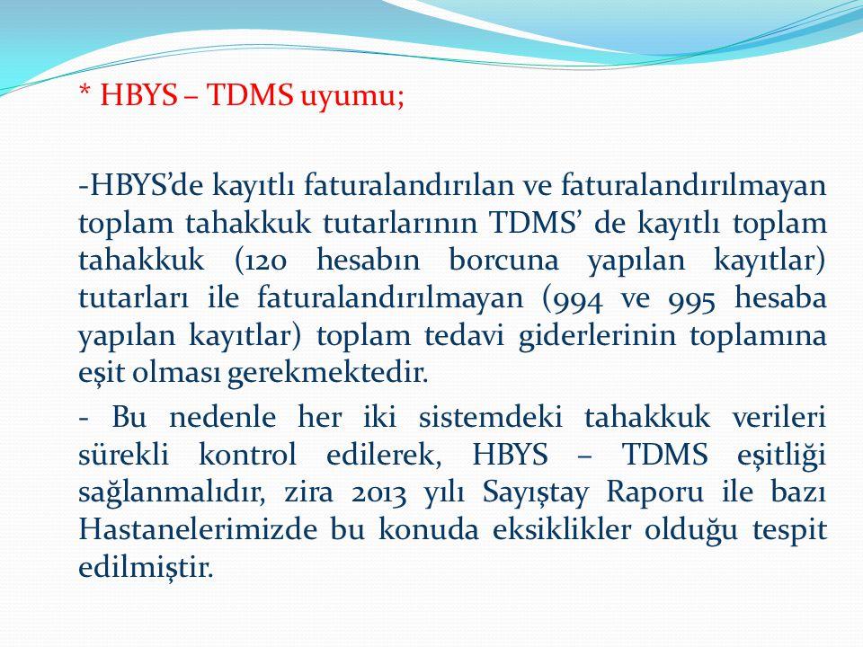 * HBYS – TDMS uyumu; -HBYS'de kayıtlı faturalandırılan ve faturalandırılmayan toplam tahakkuk tutarlarının TDMS' de kayıtlı toplam tahakkuk (120 hesab