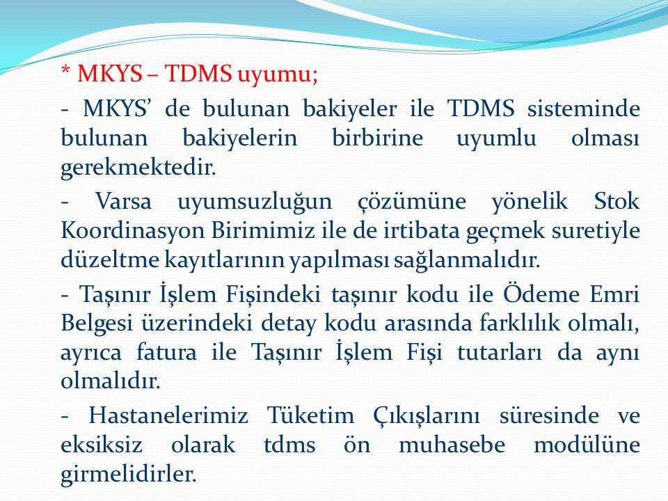 * MKYS – TDMS uyumu; - MKYS' de bulunan bakiyeler ile TDMS sisteminde bulunan bakiyelerin birbirine uyumlu olması gerekmektedir. - Varsa uyumsuzluğun