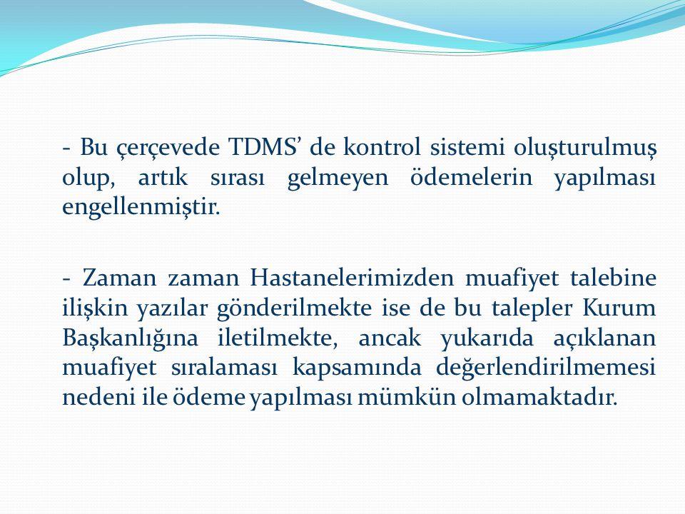 - Bu çerçevede TDMS' de kontrol sistemi oluşturulmuş olup, artık sırası gelmeyen ödemelerin yapılması engellenmiştir. - Zaman zaman Hastanelerimizden
