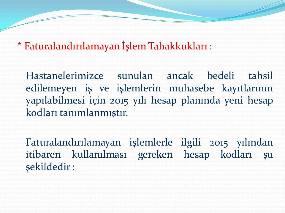 * Faturalandırılamayan İşlem Tahakkukları : Hastanelerimizce sunulan ancak bedeli tahsil edilemeyen iş ve işlemlerin muhasebe kayıtlarının yapılabilme