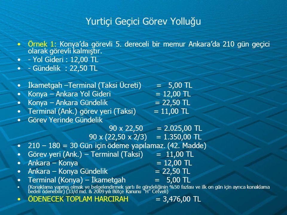 Yurtiçi Geçici Görev Yolluğu Örnek 1: Konya'da görevli 5. dereceli bir memur Ankara'da 210 gün geçici olarak görevli kalmıştır. - Yol Gideri : 12,00 T