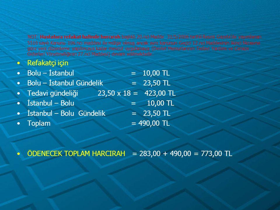 Aile fertleri için - Yol Gideri = 150 x 5 = 750,00 TL - Gündelik = 72 x 5 = 360,00 TL -------- 1.110,00 TL (C) - Yer Değiştirme Gideri Sabit Unsur = 108 x 8 x 4 = 3.456 TL (D) ÖDENECEK TOPLAM HARCIRAH = A + B + C + D = 222 + 2.727 + 1.110 + 3.456 = 7.515,00 TL