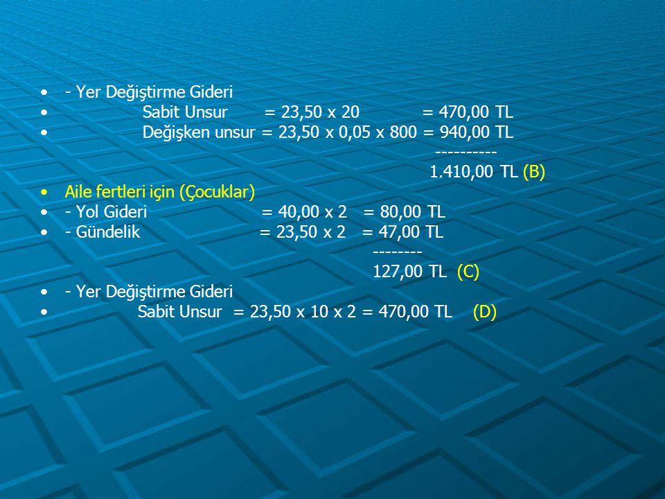 Bayan memurun kendisi için - Yol Gideri = 40,00 x 1 = 40,00 TL - Gündelik = 23,50 x 1 = 23,50 TL --------- 63,50 TL (E) - Yer Değiştirme Gideri Sabit Unsur = 23,50 x 20 = 470,00 TL Değişken unsur = (23,50 x 0,05 x 800) / 2 = 470,00 TL (Madde 45) ---------- 940,00 TL (F) ÖDENECEK TOPLAM HARCIRAH = A + B + C + D + E + F = 63,50 + 1.410,00 + 127,00 + 470,00 + 63,50 + 940,00 = 3.074,00 TL