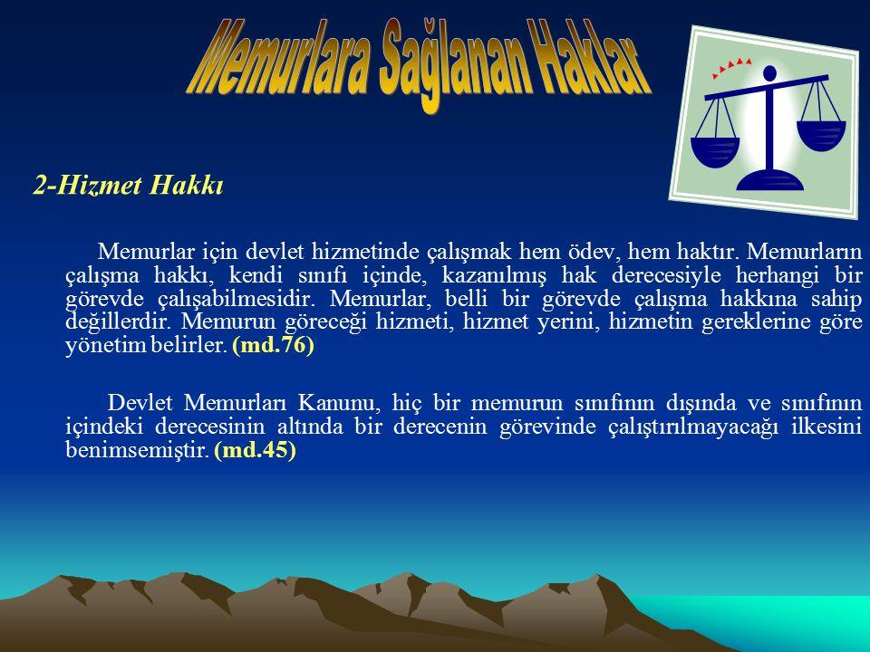 2-Hizmet Hakkı Memurlar için devlet hizmetinde çalışmak hem ödev, hem haktır.