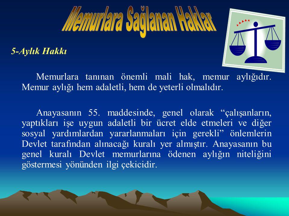5-Aylık Hakkı Memurlara tanınan önemli mali hak, memur aylığıdır.
