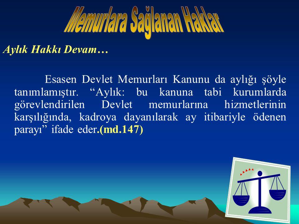 Aylık Hakkı Devam… Esasen Devlet Memurları Kanunu da aylığı şöyle tanımlamıştır.