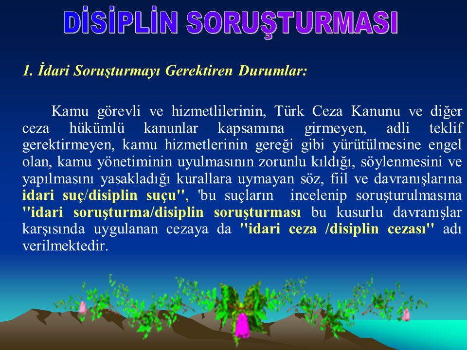 1. İdari Soruşturmayı Gerektiren Durumlar: Kamu görevli ve hizmetlilerinin, Türk Ceza Kanunu ve diğer ceza hükümlü kanunlar kapsamına girmeyen, adli t