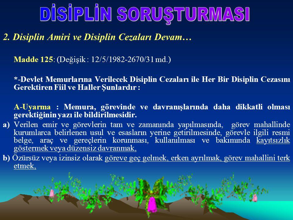 2. Disiplin Amiri ve Disiplin Cezaları Devam… Madde 125: (Değişik : 12/5/1982-2670/31 md.) *-Devlet Memurlarına Verilecek Disiplin Cezaları ile Her Bi