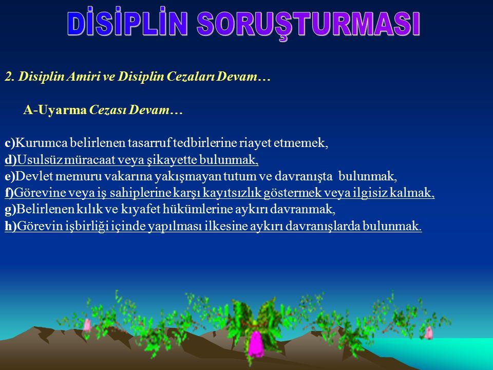 2. Disiplin Amiri ve Disiplin Cezaları Devam… A-Uyarma Cezası Devam… c)Kurumca belirlenen tasarruf tedbirlerine riayet etmemek, d)Usulsüz müracaat vey