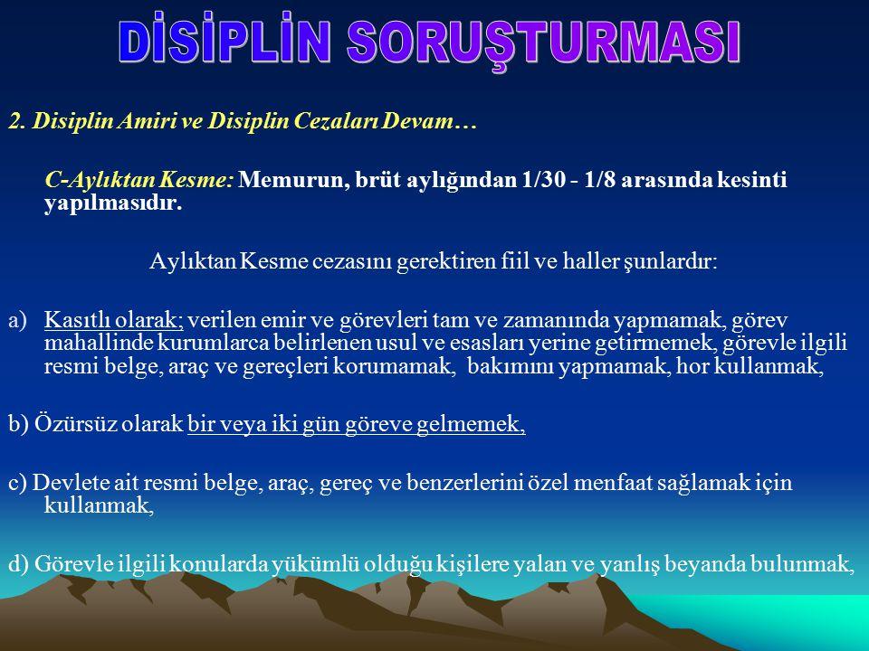 2. Disiplin Amiri ve Disiplin Cezaları Devam… C-Aylıktan Kesme: Memurun, brüt aylığından 1/30 - 1/8 arasında kesinti yapılmasıdır. Aylıktan Kesme ceza