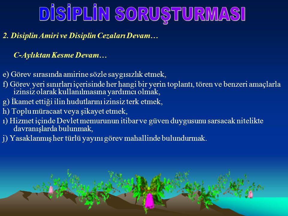 2. Disiplin Amiri ve Disiplin Cezaları Devam… C-Aylıktan Kesme Devam… e) Görev sırasında amirine sözle saygısızlık etmek, f) Görev yeri sınırları içer