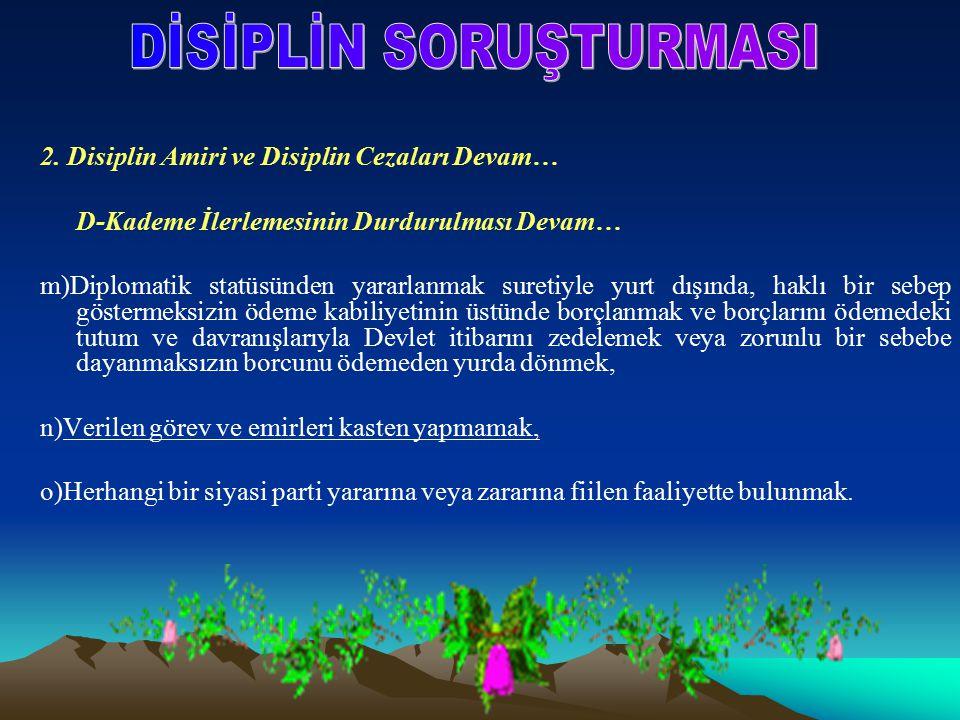 2. Disiplin Amiri ve Disiplin Cezaları Devam… D-Kademe İlerlemesinin Durdurulması Devam… m)Diplomatik statüsünden yararlanmak suretiyle yurt dışında,