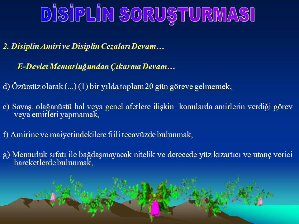 2. Disiplin Amiri ve Disiplin Cezaları Devam… E-Devlet Memurluğundan Çıkarma Devam… d) Özürsüz olarak (...) (1) bir yılda toplam 20 gün göreve gelmeme