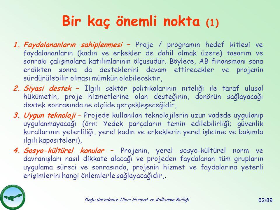 Doğu Karadeniz İlleri Hizmet ve Kalkınma Birliği 62/89 Bir kaç önemli nokta (1) 1.Faydalananların sahiplenmesi – Proje / programın hedef kitlesi ve fa
