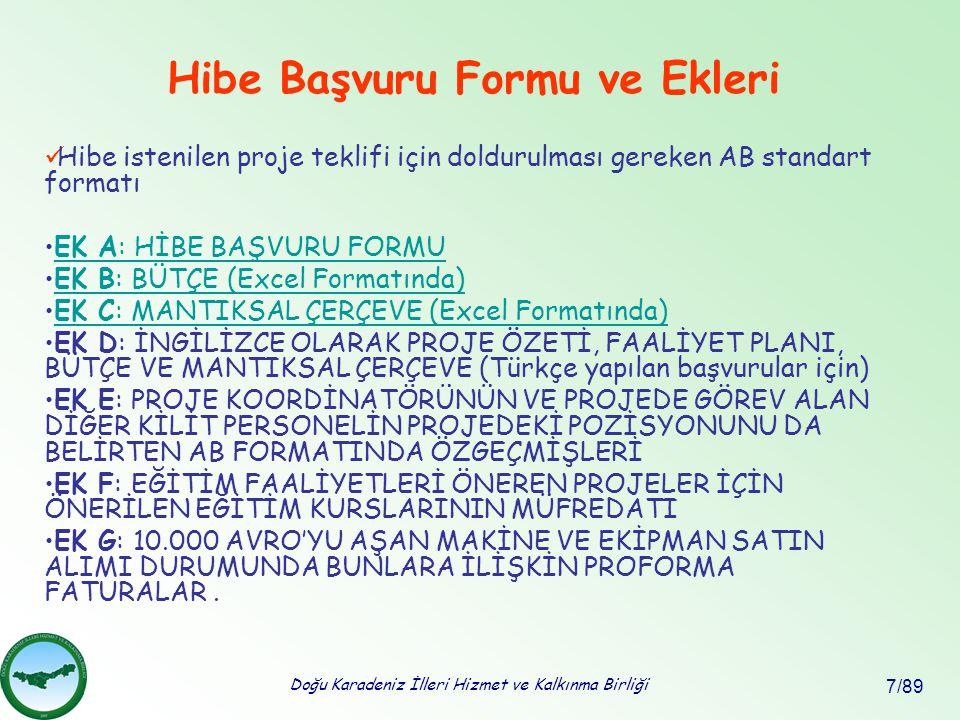 Doğu Karadeniz İlleri Hizmet ve Kalkınma Birliği 7/89 Hibe Başvuru Formu ve Ekleri Hibe istenilen proje teklifi için doldurulması gereken AB standart