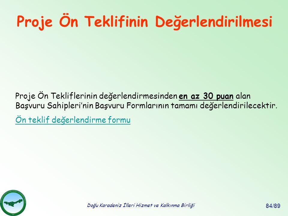 Doğu Karadeniz İlleri Hizmet ve Kalkınma Birliği 84/89 Proje Ön Teklifinin Değerlendirilmesi Proje Ön Tekliflerinin değerlendirmesinden en az 30 puan