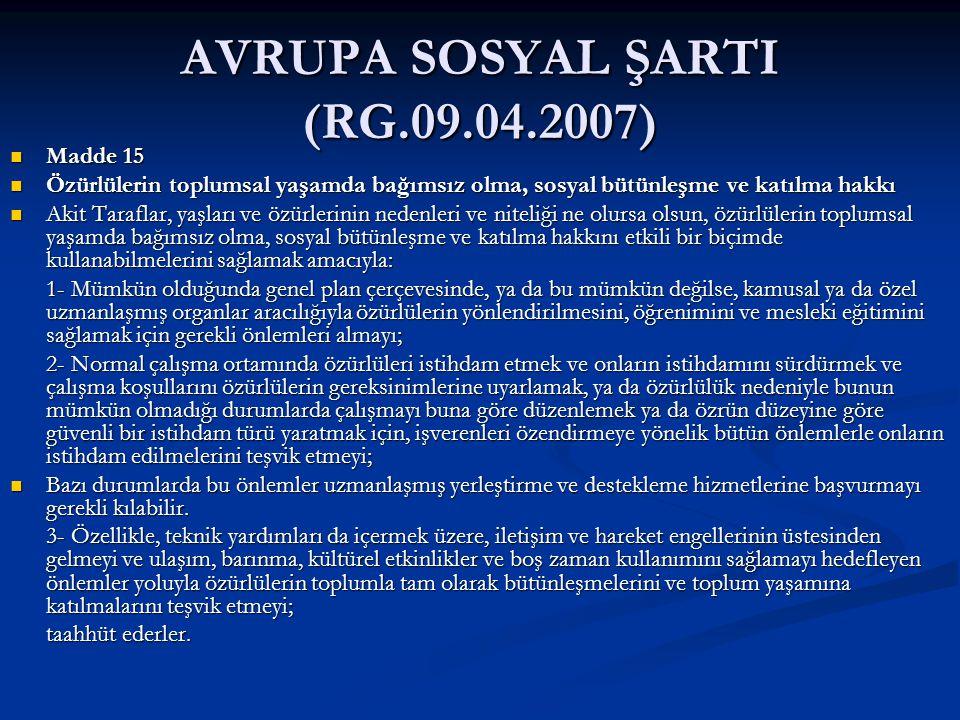 AVRUPA SOSYAL ŞARTI (RG.09.04.2007) Madde 15 Madde 15 Özürlülerin toplumsal yaşamda bağımsız olma, sosyal bütünleşme ve katılma hakkı Özürlülerin topl