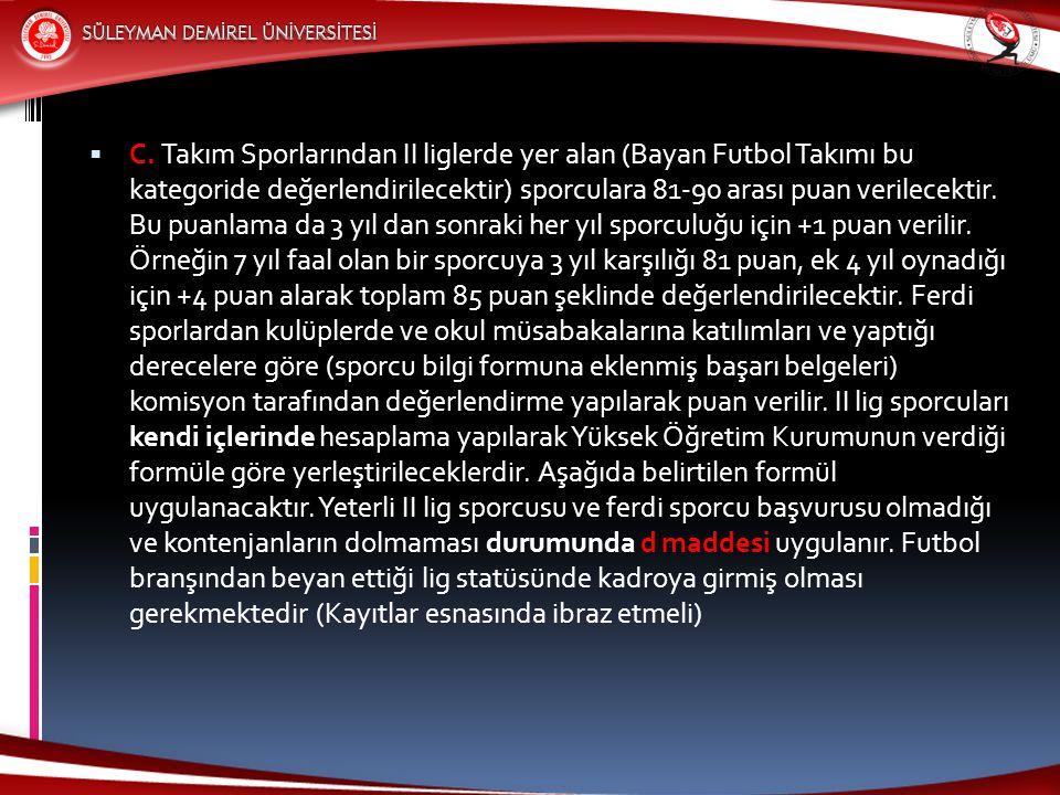  C. Takım Sporlarından II liglerde yer alan (Bayan Futbol Takımı bu kategoride değerlendirilecektir) sporculara 81-90 arası puan verilecektir. Bu pua