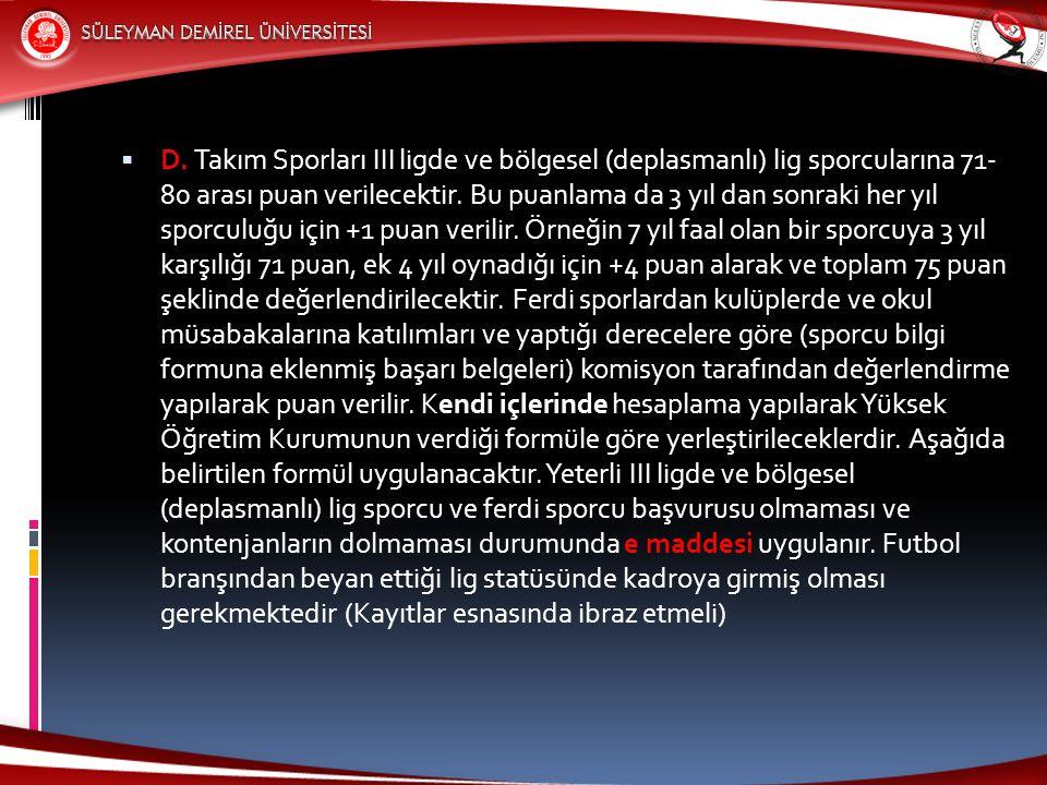  D. Takım Sporları III ligde ve bölgesel (deplasmanlı) lig sporcularına 71- 80 arası puan verilecektir. Bu puanlama da 3 yıl dan sonraki her yıl spor