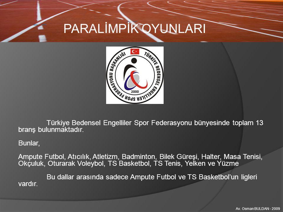 PARALİMPİK OYUNLARI Türkiye Bedensel Engelliler Spor Federasyonu bünyesinde toplam 13 branş bulunmaktadır. Bunlar, Ampute Futbol, Atıcılık, Atletizm,
