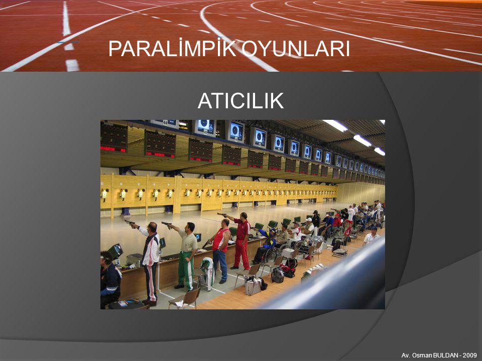 PARALİMPİK OYUNLARI Av. Osman BULDAN - 2009 ATICILIK
