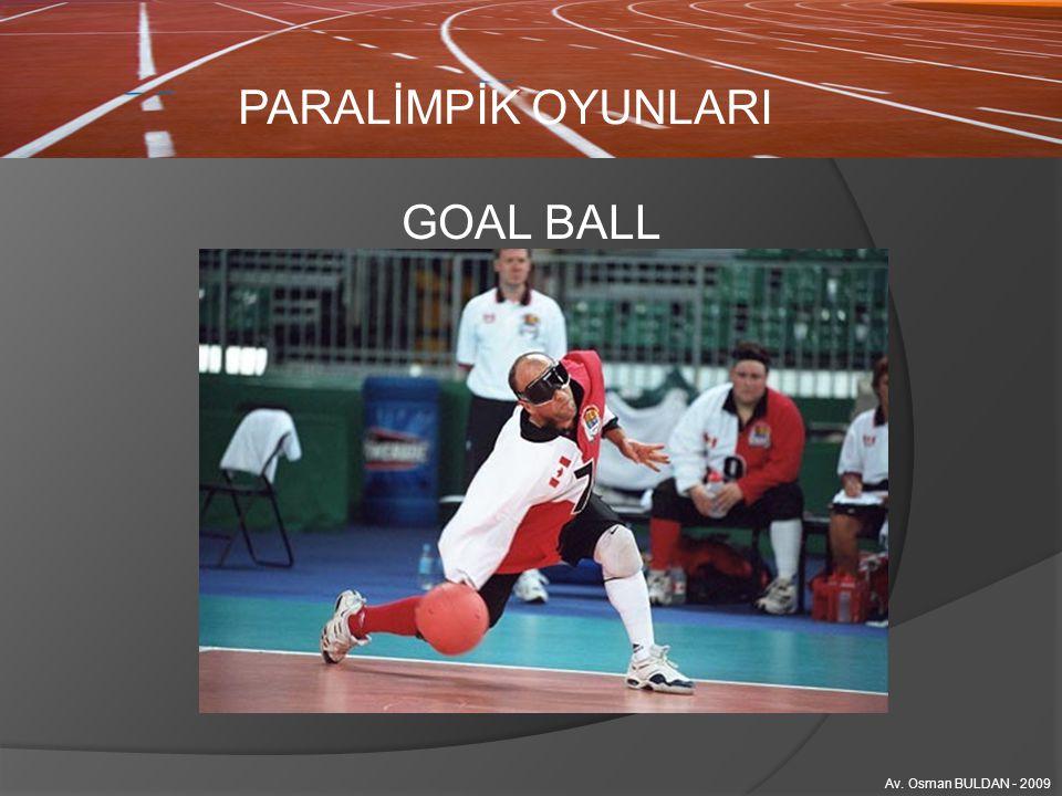 PARALİMPİK OYUNLARI Av. Osman BULDAN - 2009 GOAL BALL