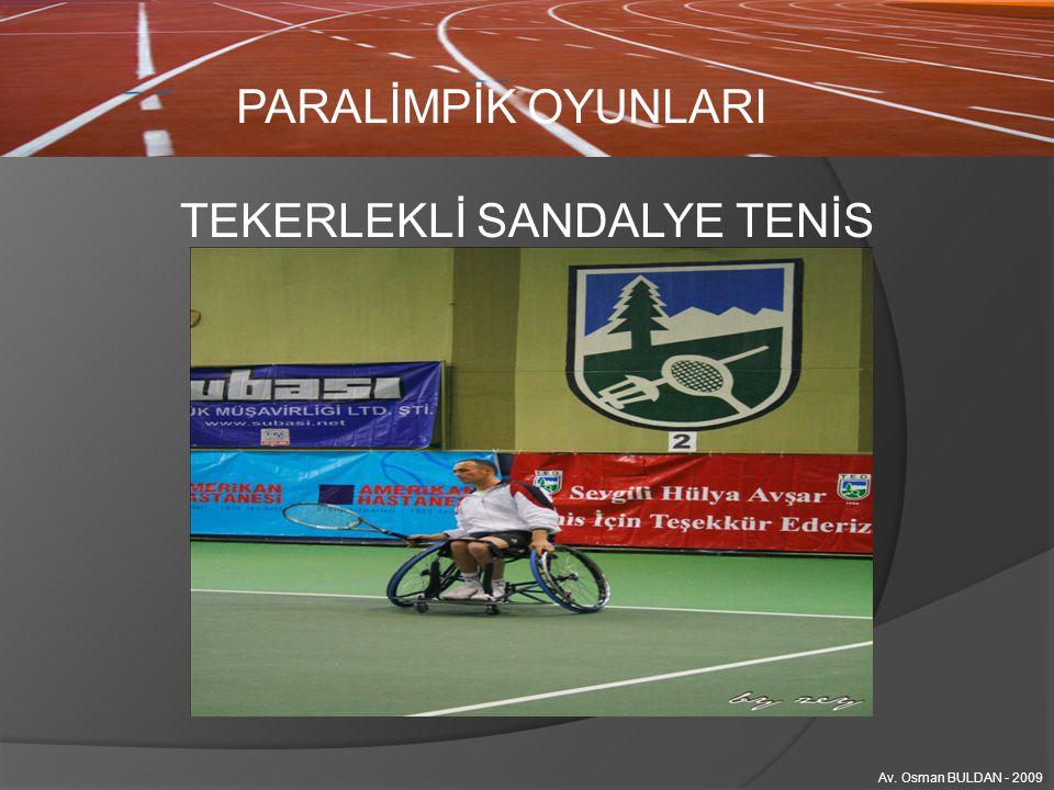 PARALİMPİK OYUNLARI Av. Osman BULDAN - 2009 TEKERLEKLİ SANDALYE TENİS