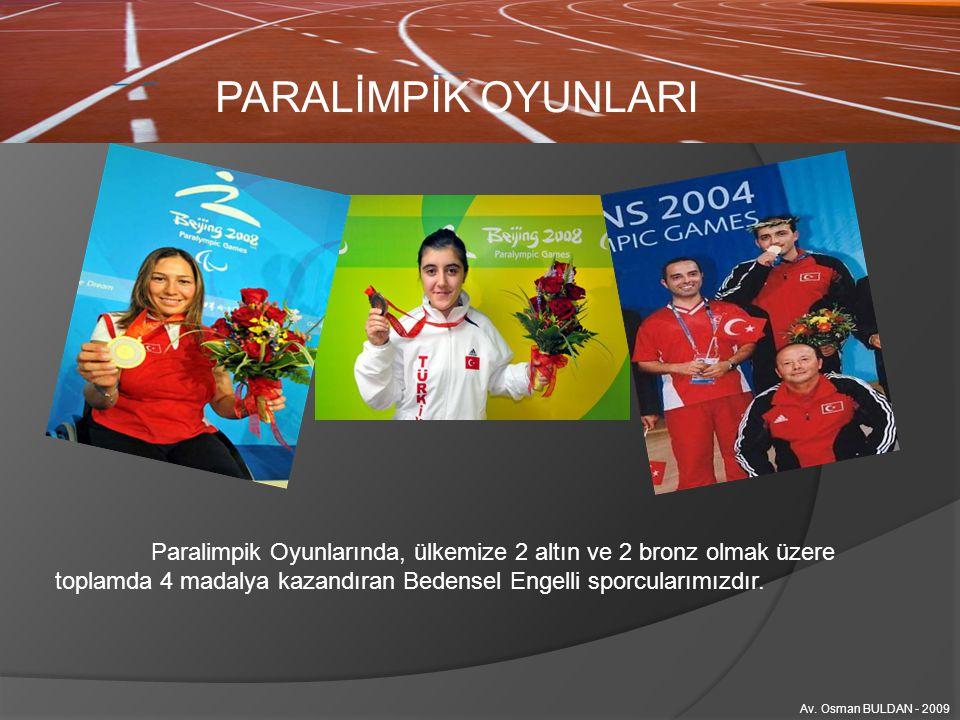PARALİMPİK OYUNLARI Av. Osman BULDAN - 2009 Paralimpik Oyunlarında, ülkemize 2 altın ve 2 bronz olmak üzere toplamda 4 madalya kazandıran Bedensel Eng