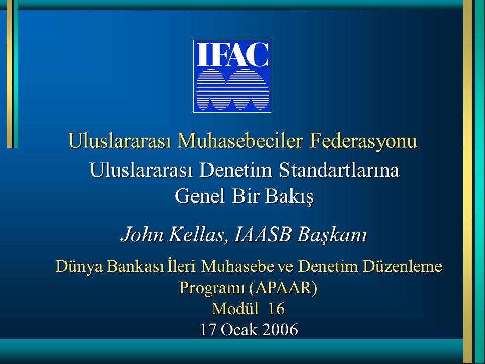 Uluslararası Muhasebeciler Federasyonu Uluslararası Denetim Standartlarına Genel Bir Bakış John Kellas, IAASB Başkanı Dünya Bankası İleri Muhasebe ve