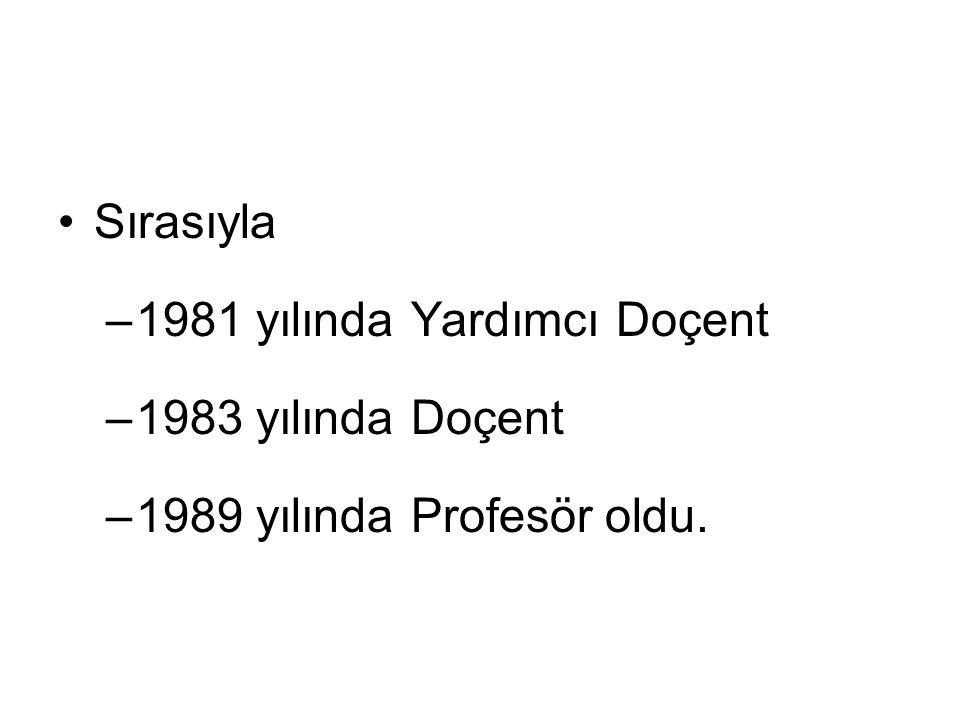 Sırasıyla –1981 yılında Yardımcı Doçent –1983 yılında Doçent –1989 yılında Profesör oldu.
