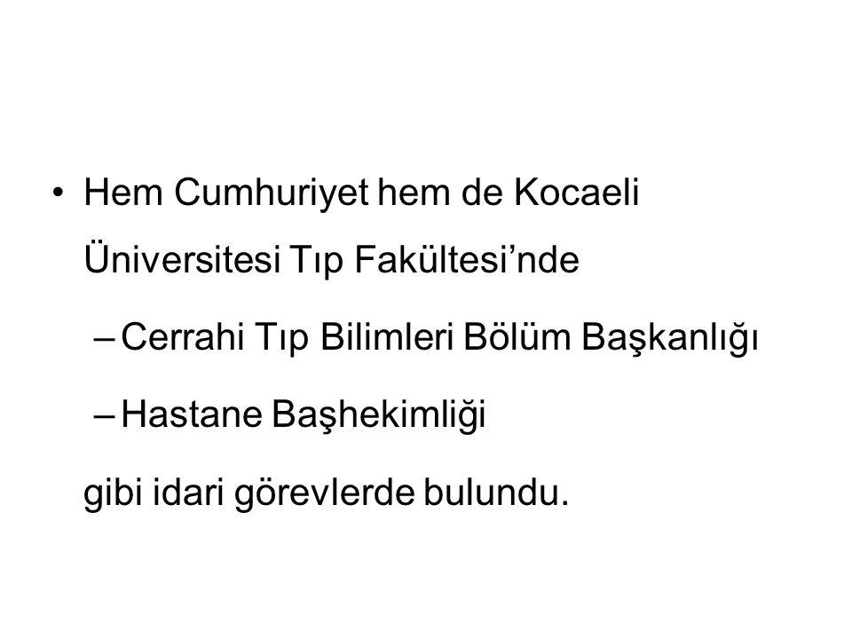 Hem Cumhuriyet hem de Kocaeli Üniversitesi Tıp Fakültesi'nde –Cerrahi Tıp Bilimleri Bölüm Başkanlığı –Hastane Başhekimliği gibi idari görevlerde bulun