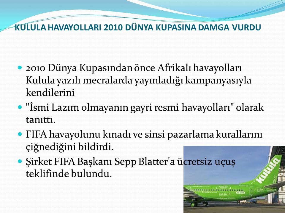 KULULA HAVAYOLLARI 2010 DÜNYA KUPASINA DAMGA VURDU 2010 Dünya Kupasından önce Afrikalı havayolları Kulula yazılı mecralarda yayınladığı kampanyasıyla