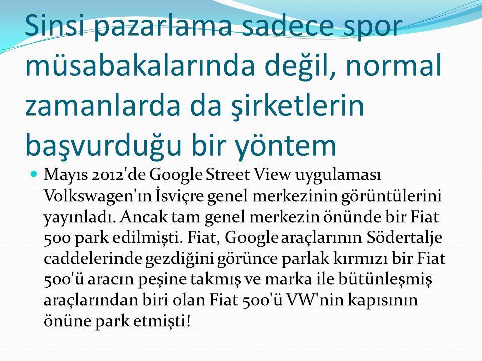 Sinsi pazarlama sadece spor müsabakalarında değil, normal zamanlarda da şirketlerin başvurduğu bir yöntem Mayıs 2012'de Google Street View uygulaması