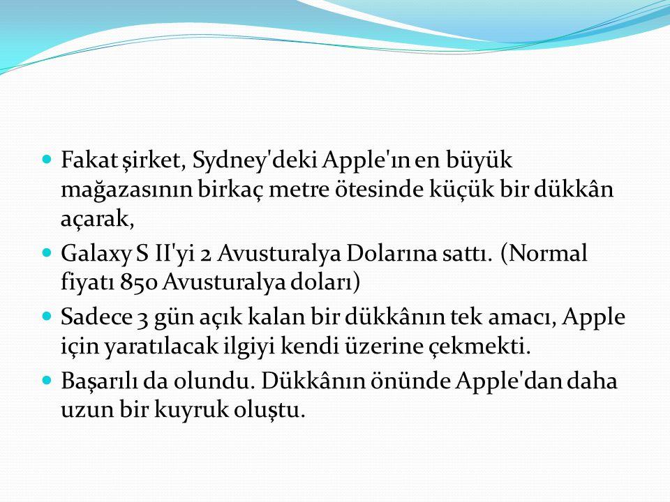 Fakat şirket, Sydney'deki Apple'ın en büyük mağazasının birkaç metre ötesinde küçük bir dükkân açarak, Galaxy S II'yi 2 Avusturalya Dolarına sattı. (N