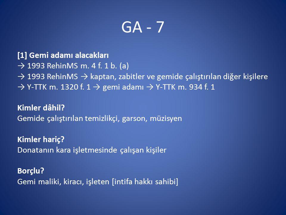 GA - 7 [1] Gemi adamı alacakları → 1993 RehinMS m. 4 f. 1 b. (a) → 1993 RehinMS → kaptan, zabitler ve gemide çalıştırılan diğer kişilere → Y-TTK m. 13