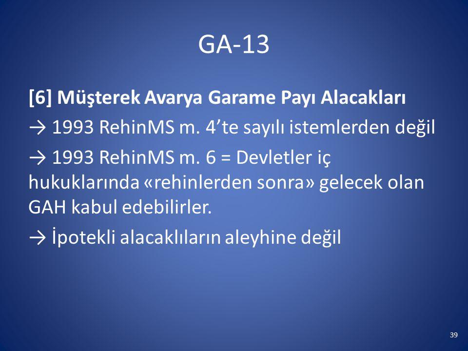 GA-13 [6] Müşterek Avarya Garame Payı Alacakları → 1993 RehinMS m. 4'te sayılı istemlerden değil → 1993 RehinMS m. 6 = Devletler iç hukuklarında «rehi