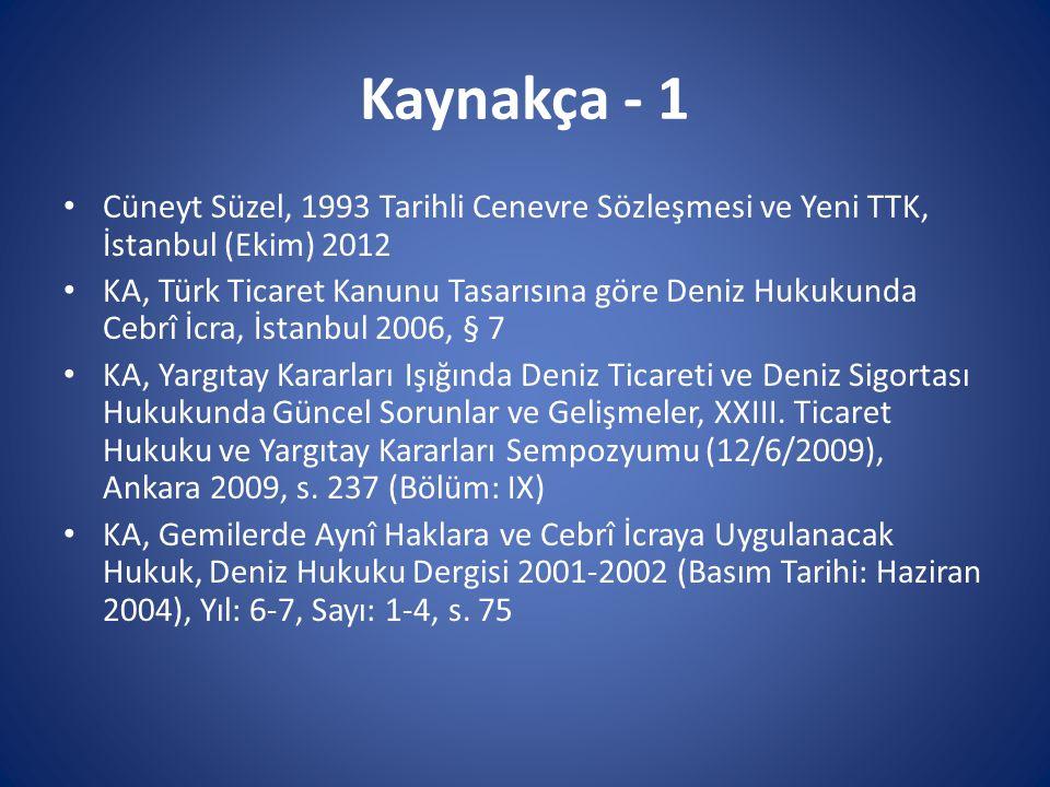 Kaynakça - 1 Cüneyt Süzel, 1993 Tarihli Cenevre Sözleşmesi ve Yeni TTK, İstanbul (Ekim) 2012 KA, Türk Ticaret Kanunu Tasarısına göre Deniz Hukukunda C