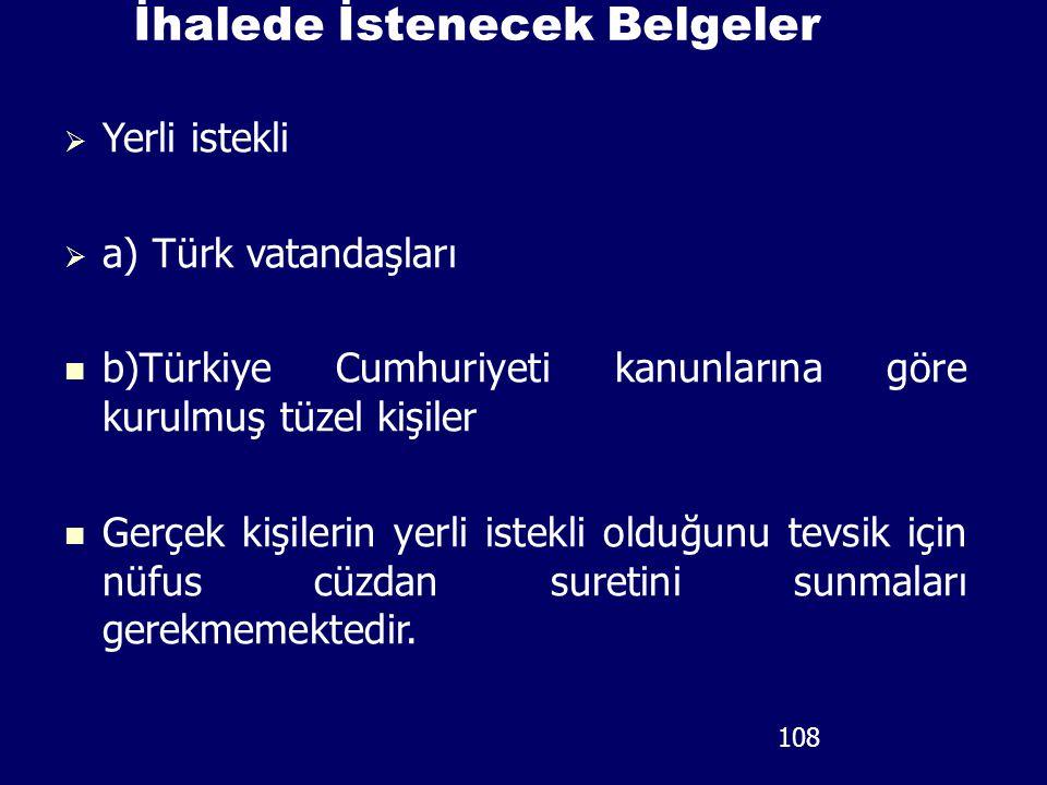 İhalede İstenecek Belgeler  Yerli istekli  a) Türk vatandaşları b)Türkiye Cumhuriyeti kanunlarına göre kurulmuş tüzel kişiler Gerçek kişilerin yerli