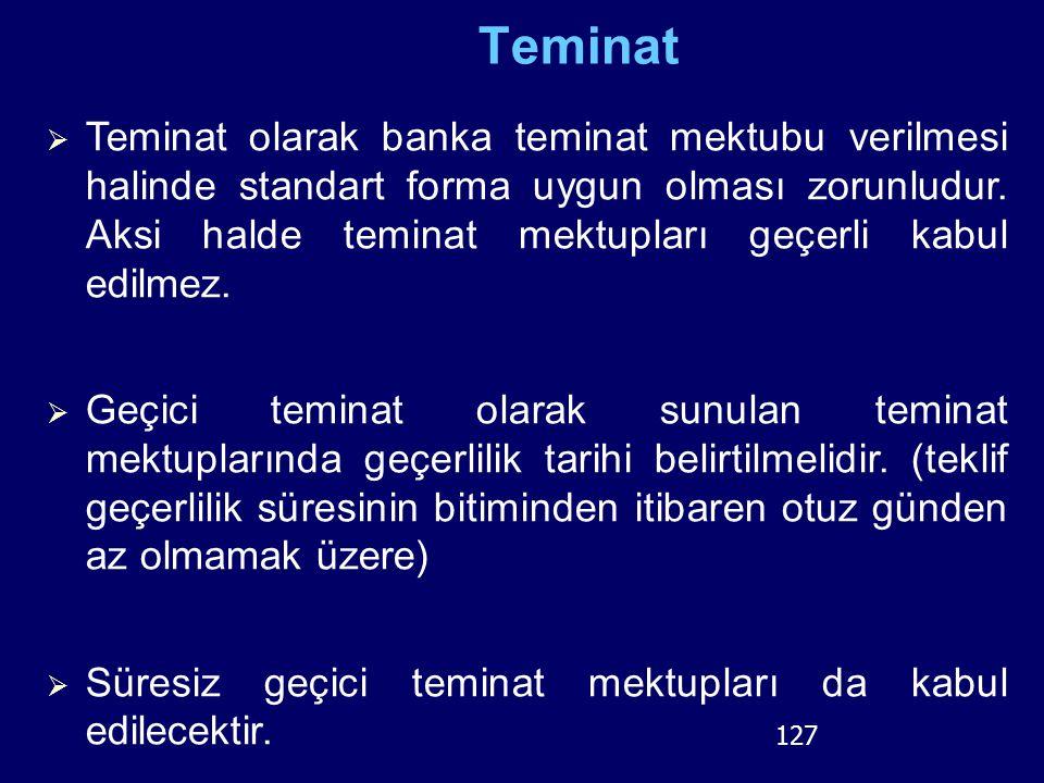 127 Teminat  Teminat olarak banka teminat mektubu verilmesi halinde standart forma uygun olması zorunludur. Aksi halde teminat mektupları geçerli kab
