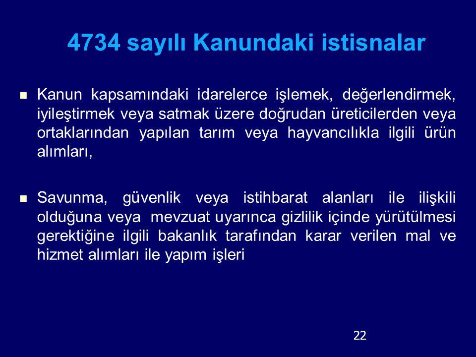 22 4734 sayılı Kanundaki istisnalar Kanun kapsamındaki idarelerce işlemek, değerlendirmek, iyileştirmek veya satmak üzere doğrudan üreticilerden veya