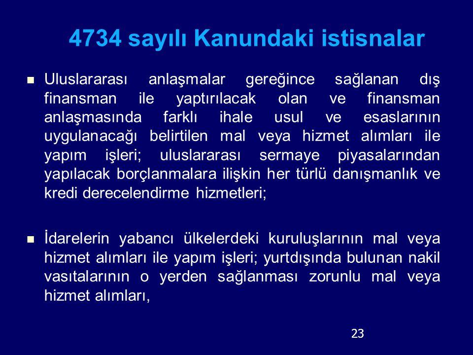 23 4734 sayılı Kanundaki istisnalar Uluslararası anlaşmalar gereğince sağlanan dış finansman ile yaptırılacak olan ve finansman anlaşmasında farklı ih